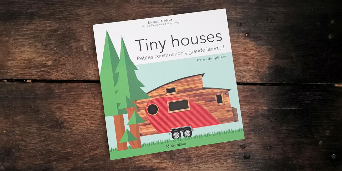 Tiny houses - Petites constructions, grande liberté