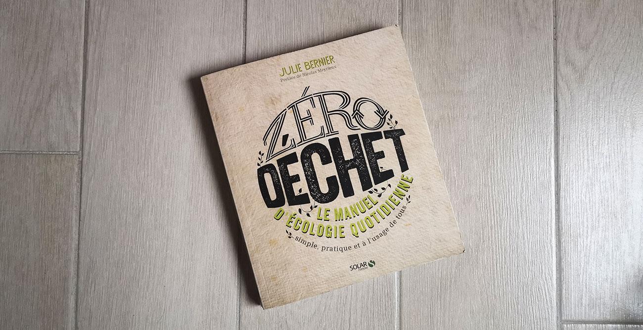 Zéro déchet - Le manuel d'écologie quotidienne - Juliet Bernier
